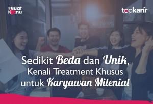 Sedikit Beda dan Unik, Kenali Treatment Khusus untuk Karyawan Milenial | TopKarir.com