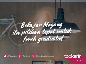 Belajar Magang Adalah Langkah Tepat Untuk Fresh Graduated | TopKarir.com