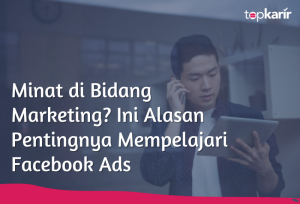 Minat di Bidang Marketing? Ini Alasan Pentingnya Mempelajari Facebook Ads | TopKarir.com