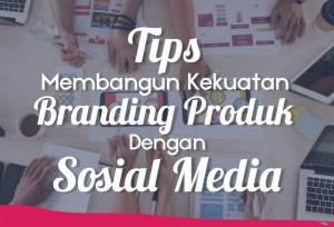 Tips Membangun Kekuatan Branding Produk dengan Sosial Media | TopKarir.com