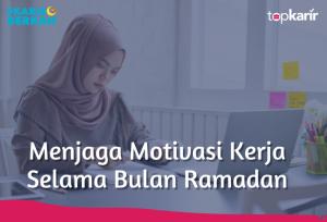 Menjaga Motivasi Kerja Selama Bulan Ramadan | TopKarir.com