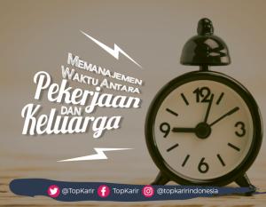 Memanajemen Waktu antara Pekerjaan dan Keluarga | TopKarir.com