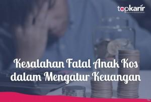 Kesalahan Fatal Anak Kos dalam Mengatur Keuangan | TopKarir.com