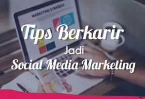 Tips Berkarir Jadi Sosial Media Marketing | TopKarir.com