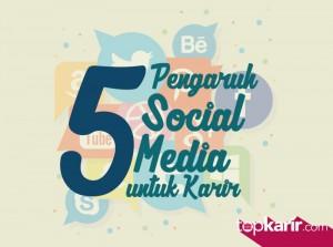 5 Pengaruh Sosial Media Untuk Karir Kamu | TopKarir.com