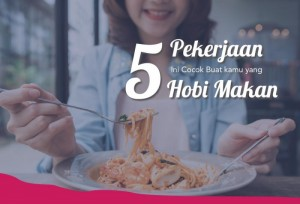 5 Pekerjaan Ini Cocok Buat Kamu Yang Hobi Makan  | TopKarir.com