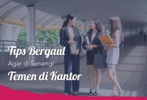 Tips Bergaul Agar Disenangi Temen Dikantor | TopKarir.com