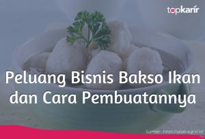 Peluang Bisnis Bakso Ikan dan Cara Pembuatannya | TopKarir.com