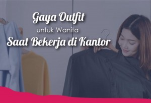 Gaya Outfit Untuk Wanita Saat Bekerja Di Kantor | TopKarir.com