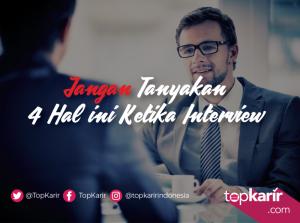 Jangan Tanyakan 4 Hal ini Ketika Interview | TopKarir.com