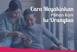 Cara Meyakinkan Pilihan Karir ke Orangtua | TopKarir.com