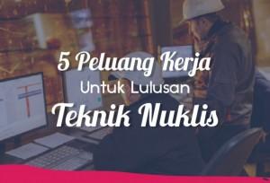 5 Peluang Kerja Untuk Lulusan Teknik Nuklir | TopKarir.com