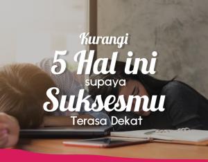 Kurangi 5 Hal Ini Supaya Suksesmu Terasa Dekat! | TopKarir.com