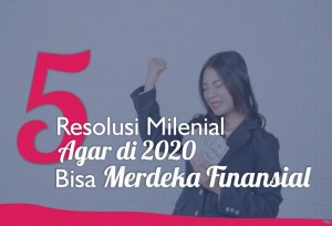 5 Resolusi Milenial Agar di 2020 Bisa Merdeka Finansial | TopKarir.com