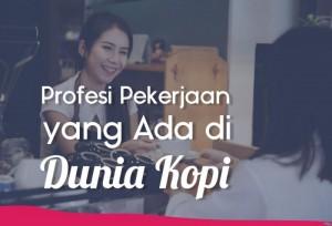 Profesi Pekerjaan Yang Ada Di Dunia Kopi | TopKarir.com