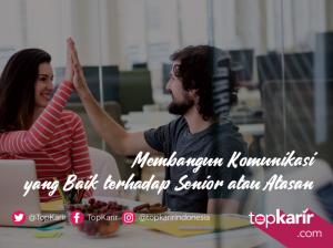 Membangun Komunikasi yang Baik Terhadap Senior atau Atasan | TopKarir.com