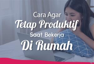 Cara Agar Tetap Produktif saat Bekerja Di Rumah | TopKarir.com
