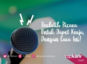 Berlatih Bicara Untuk Dapet Kerja, Dengan Cara Ini! | TopKarir.com