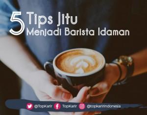 5 Tips Jitu Menjadi Barista Idaman | TopKarir.com