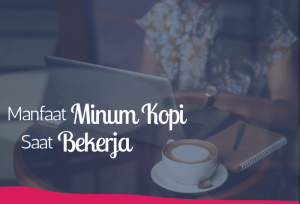 Manfaat Minum Kopi Saat Bekerja | TopKarir.com