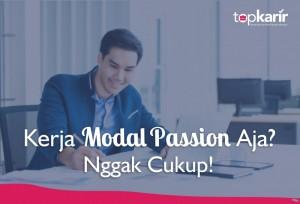 Kerja Modal Passion Aja? Nggak Cukup! | TopKarir.com