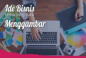 Ide Bisnis Untuk Yang Suka Mengambar | TopKarir.com