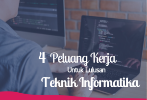 4 Peluang Kerja Untuk lulusan Teknik Informatika | TopKarir.com