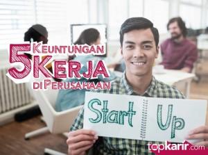 5 Keuntungan Kerja di Perusahaan Startup | TopKarir.com