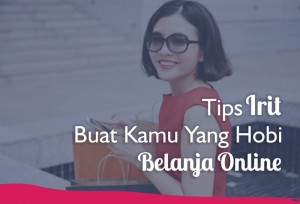 Tips Irit Buat Kamu Yang Hobi Belanja Online | TopKarir.com