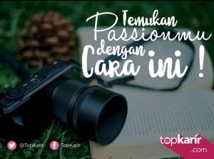 Temukan Passionmu Dengan Cara Ini! | TopKarir.com