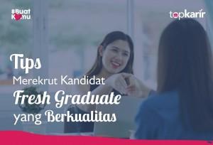 Tips Merekrut Kandidat Fresh Graduate yang Berkualitas | TopKarir.com