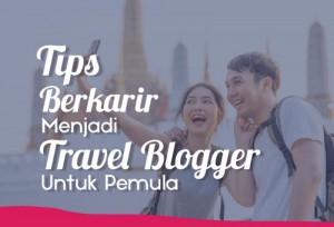 Tips Berkarir Menjadi Travel Blogger Untuk Pemula | TopKarir.com