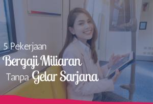 5 Pekerjaan Bergaji Miliaran Tanpa Gelar Sarjana | TopKarir.com