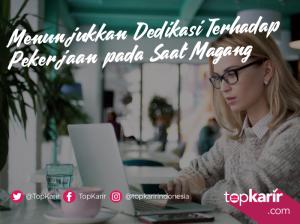Menunjukkan Dedikasi Terhadap Pekerjaan pada Saat Magang | TopKarir.com