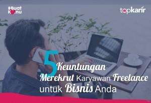 5 Keuntungan Merekrut Karyawan Freelance untuk Bisnis Anda | TopKarir.com