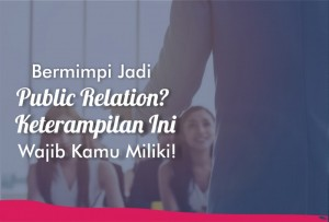 Bermimpi Jadi Public Relation? Keterampilan Ini Wajib Kamu Miliki! | TopKarir.com