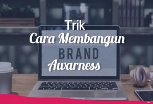 Trik Cara Membangun Brand Awareness | TopKarir.com