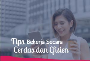 Tips Bekerja Secara Cerdas dan efisien | TopKarir.com