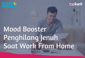Mood Booster Penghilang Jenuh Saat Work From Home | TopKarir.com